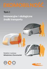 Ekomobilność Tom 1 Innowacyjne i ekologiczne środki transportu