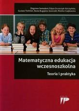 Matematyczna edukacja wczesnoszkolna Teoria i praktyka
