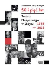 50 i 5 lat Teatru Muzycznego w Gdyni 1958-2013