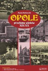 Opole przełomu wieków XIX/XX + plan miasta