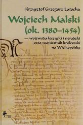 Wojciech Malski ok. 1380-1454 wojewoda łęczycki i sieradzki oraz namiestnik królewski na Wielkopolskę