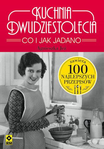 Kuchnia dwudziestolecia. Co i jak Jadano. 100 najlepszych przepisów