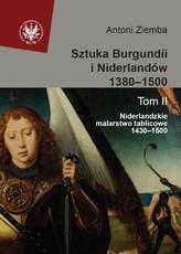 Sztuka Burgundii i Niderlandów 1380-1500 Tom 2 Niderlandzkie malarstwo tablicowe 1430-1500