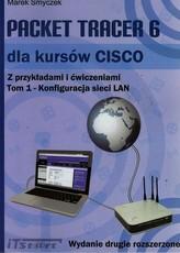 Packet Tracer 6 dla kursów CISCO Z przykładami i ćwiczeniami Tom 1