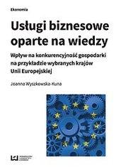 Usługi biznesowe oparte na wiedzy. Wpływ na konkurencyjność gospodarki na przykładzie wybranych kraj