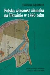 Polska własność ziemska na Ukrainie w 1890 roku