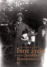 Inne życie Biografia Jarosława Iwaszkiewicza Tom 1