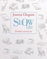 Slow Life. Zwolnij i zacznij żyć