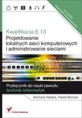 Kwalifikacja E.13. Projektowanie lokalnych sieci komputerowych. Szkoła średnia. Podręcznik
