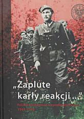 ZAPLUTE KARŁY REAKCJI POLSKIE PODZIEMIE NIEPODLEGŁOŚCIOWE 1944-1956 OP. IPN