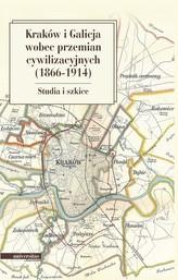 Kraków i Galicja wobec przemian cywilizacyjnych 1866-1914