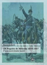Od Magenty do Meksyku 1859–1867. Z wojennych dziejów Austrii