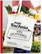 Moja kuchnia bez glutenu. Sprawdzone przepisy na wyśmienite potrawy