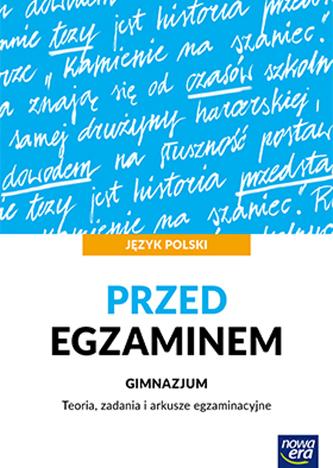 Przed egzaminem. Język polski. Teoria, zadania i arkusze egzaminacyjne