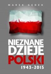 Nieznane dzieje Polski 1943–2015