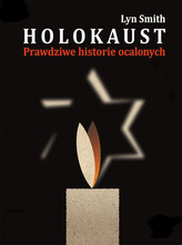 Holokaust. Prawdziwe historie ocalonych