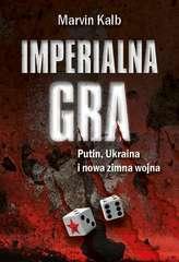 Imperialna gra. Putin, Ukraina i nowa zimna wojna