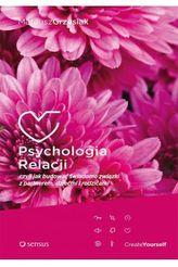 Psychologia relacji czyli jak budować świadome związki z partnerem, dziećmi i rodzicami