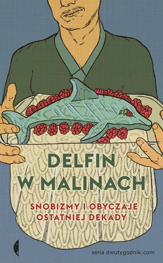 DELFIN W MALINACH SNOBIZMY I OBYCZAJE OSTATNIEJ DEKADY