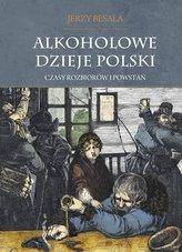 Alkoholowe dzieje Polski. Tom 2. Czasy rozbiorów Polski