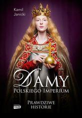 Damy polskiego imperium. Prawdziwe historie