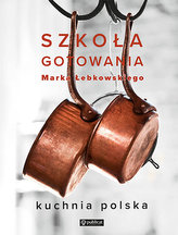 Szkoła gotowania Marka Łebkowskiego. Kuchnia polska