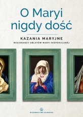 O MARYI NIGDY DOŚĆ KAZANIA MARYJNE MISJONARZY OBLATÓW MARYI NIEPOKALANEJ