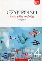 Jutro pójdę w świat. Klasa 4, szkoła podstawowa. Język polski. Podręcznik