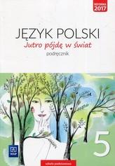Jutro pójdę w świat. Język polski. Klasa 5. Szkoła podstawowa. Podręcznik