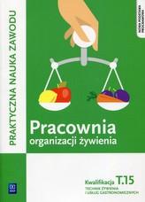 Pracownia organizacji żywienia. Organizacja żywienia i usług gastronomicznych. Kwalifikacja T.15