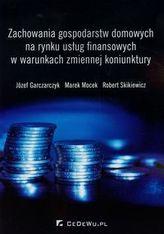 Zachowania gospodarstw domowych na rynku usług finansowych w warunkach zmiennej koniunktury