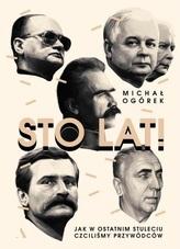 Sto lat! Jak w ostatnim stuleciu czciliśmy przywódców
