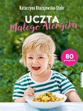 Uczta małego Alergika. 80 przepisów