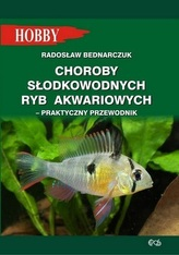 Choroby słodkowodnych ryb akwariowych. Praktyczny przewodnik