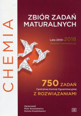 CHEMIA ZBIÓR ZADAŃ MATURALNYCH LATA 2010-2018 POZIOM ROZSZERZONY 750 ZADAŃ CKE Z ROZWIĄZANIAMI CZZR