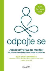Odpojte se CZ Jednoduchý průvodce meditací pro přepracované skeptiky a moderní ezoteriky