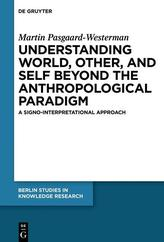 Understanding World, Other and Self beyond the Anthropological Paradigm